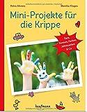 Mini-Projekte für die Krippe: Tiere, Formen, Farben, Jahreszeiten & Co. (PraxisIdeen für...