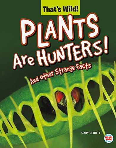 Plants Are Hunters! and Other Strange Facts (That's Wild)