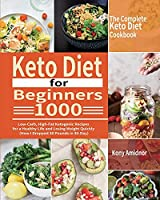 The Complete Keto Diet for Beginners: 1000 Low-Carb, High-Fat Ketogenic Recipes for a Healthy Life and Losing Weight Quickly (How I Dropped 30 Pounds in 30-Day)
