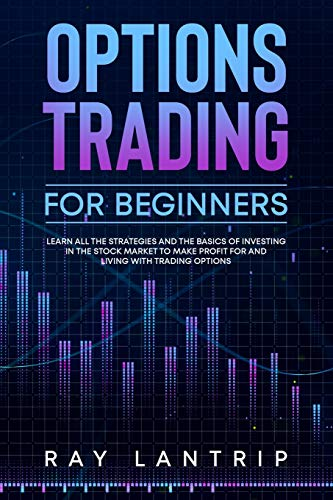 51yBZ6bPRhL - Options Trading For Beginners: Learn all the Strategies and The Basics of Investing in The Stock Market to Make Profit for And Living with Trading Options