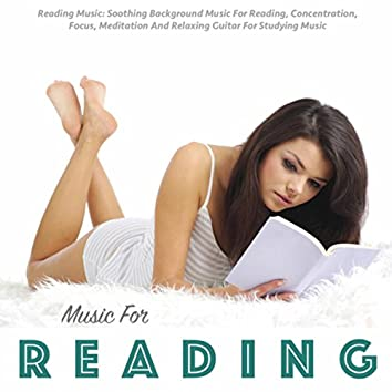 Reading Music: Soothing Background Music for Reading, Concentration, Focus, Meditation and Relaxing Guitar for Studying Music