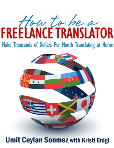 How to be a Freelance Translator: Make Thousands of Dollars per Month Translating at Home