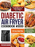 Diabetic Air Fryer Cookbook #2020: 80+ Affordable, Easy and Healthy Recipes for Your Air Fryer - How to Prevent, Control and Live Well with Diabetes - 30-Day Meal Plan