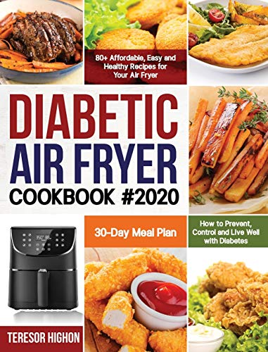 Diabetic Air Fryer Cookbook #2020: 80+ Affordable, Easy and Healthy Recipes for Your Air Fryer How to Prevent, Control and Live Well with Diabetes 30-Day Meal Plan
