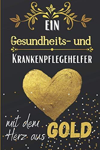 Ein Gesundheits- und Krankenpflegehelfer mit dem Herz aus Gold: Liniertes Notizbuch für einen Gesundheits- und Krankenpflegehelfer, graduierter ... | ein origineller Dankegeschenke