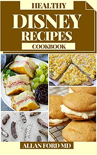 HEALTHY DISNEY RECIPES COOKBOOK: Stunning Plans from the Sorcery World. Make at home sweet and sustaining dishes for youngsters and Disney fans (Unofficial). (English Edition)