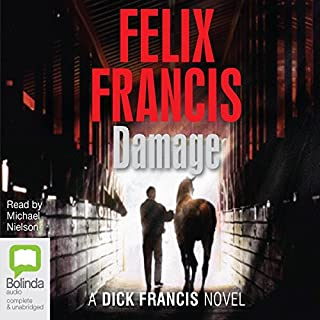 Damage                   By:                                                                                                                                 Felix Francis                               Narrated by:                                                                                                                                 Michael Nielson                      Length: 10 hrs and 37 mins     6 ratings     Overall 4.3