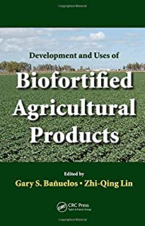 Development and Uses of Biofortified Agricultural Products