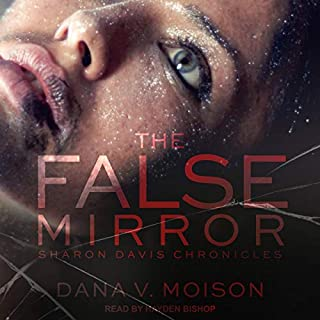 The False Mirror     Sharon Davis Chronicles, Book 2              By:                                                                                                                                 Dana V. Moison                               Narrated by:                                                                                                                                 Hayden Bishop                      Length: 6 hrs and 54 mins     Not rated yet     Overall 0.0