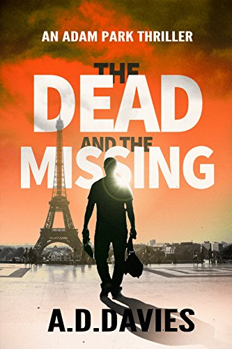 The Dead and the Missing: an Adam Park Thriller by [A. D. Davies]