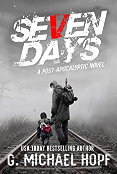 Seven Days: A Post Apocalyptic Novel by [G. Michael Hopf]