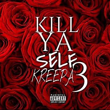 Kill Ya Self 3