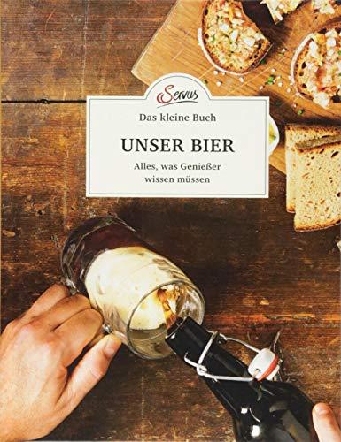 Das kleine Buch: Unser Bier: Alles, was Genießer wissen müssen