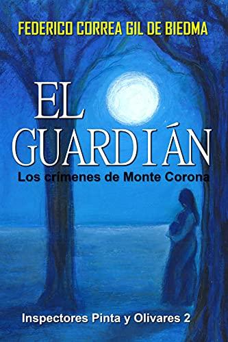 El Guardián. Los crímenes de Monte Corona: Inspectores Pinta y Olivares 2
