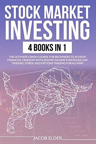 Stock Market Investing: 4 books in 1 :The Ultimate Crash Course for Beginners to Achieve Financial Freedom with Passive Income Strategies, Day Trading, Forex, and Options Trading for a Living