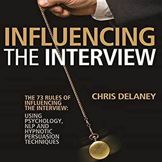 The 73 Rules of Influencing the Interview     Using Psychology, NLP and Hypnotic Persuasion Techniques              By:                                                                                                                                 Chris Delaney                               Narrated by:                                                                                                                                 Pete Ferrand                      Length: 5 hrs and 7 mins     21 ratings     Overall 4.6