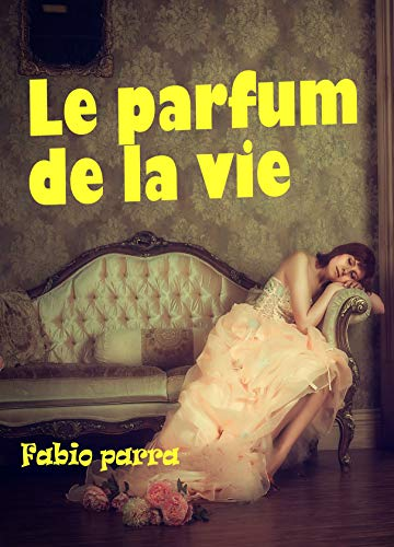 Le parfum de la vie (French Edition)