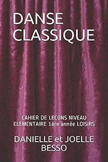 comprar comparacion DANSE CLASSIQUE: CAHIER DE LECONS NIVEAU ELEMENTAIRE 1ère année LOISIRS (CAHIERS DE LECONS)