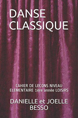DANSE CLASSIQUE: CAHIER DE LECONS NIVEAU ELEMENTAIRE 1ère année LOISIRS (CAHIERS DE LECONS, Band 4)