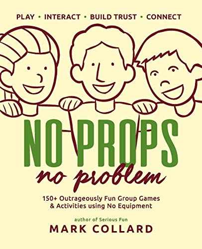 Compare Textbook Prices for No Props No Problem: 150+ Outrageously Fun Group Games & Activities using No Equipment 1 Edition ISBN 9780992546427 by Collard, Mark