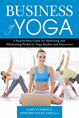 The Business of Yoga: A Step-by-Step Guide for Marketing and Maximizing Profits for Yoga Studios and Instructors (English Edition)