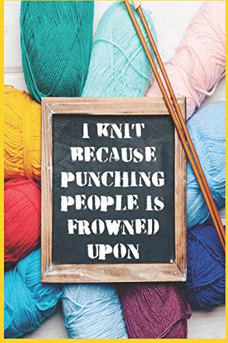 I Knit Because Punching People Is Frowned Upon - Knitting Pa