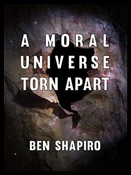 A Moral Universe Torn Apart by [Ben Shapiro]