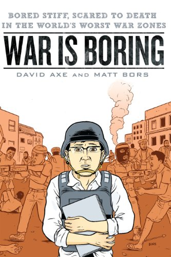War is Boring: Bored Stiff, Scared to Death in the World's Worst War Zones (English Edition)