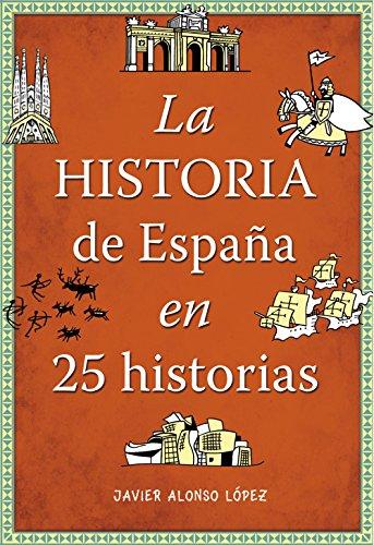 La historia de España en 25 historias eBook: López, Javier Alonso ...