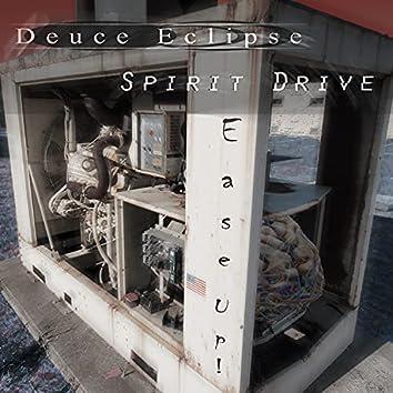 Ease up Deuce Eclipse & Spirit Drive