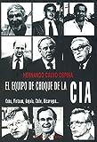 El equipo de choque de la CIA: Cuba, Vietnam, Angola, Chile, Nicaragua (Ensayo)