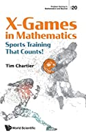 X Games in Mathematics: Sports Training That Counts (Problem Solving in Mathematics and Beyond)