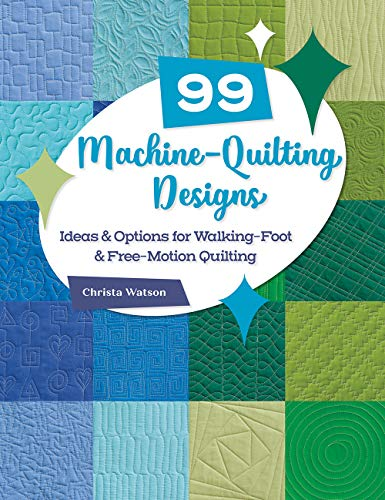 99 Machine-Quilting Designs: Ideas & Options for Walking-Foot & Free-Motion Quilting