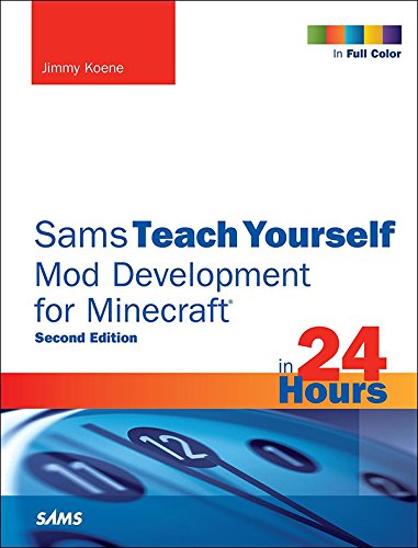 Sams Teach Yourself Mod Development for Minecraft in 24 Hours (English Edition)