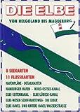 Die Elbe. Von Helgoland bis Magdeburg