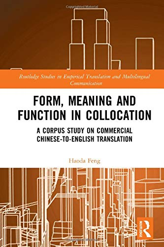 Form, Meaning and Function in Collocation: A Corpus Study on Commercial Chinese-to-English Translation (Routledge Studies in Empirical Translation and Multilingual Communication)