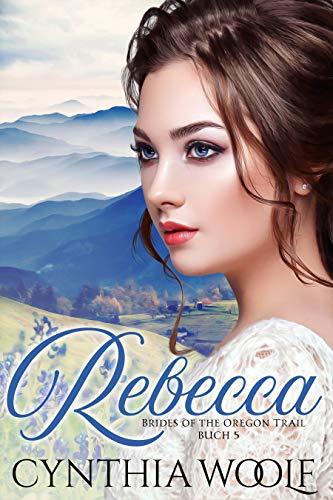 Rebecca, German Version: Deutsche version, Historische westliche Romantik (Brides of the Oregon Trail 5)