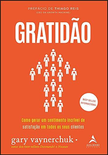 Gratidão: como gerar um sentimento incrível de satisfação em todos os seus clientes: Volume 1