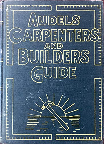 Audels Carpenters and Builders Guide #3 -- House and Roof Framing / Laying Out / Foundations -- A Practical Illustrated Trade Assistant on Modern Construction