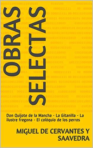 Obras selectas: Don Quijote de la Mancha - La Gitanilla - La ilustre fregona - El colóquio de los perros (Amarillo)