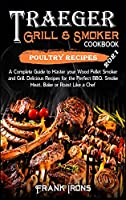 Traeger Grill and Smoker Cookbook 2021. Poultry Recipes: A Complete Guide to Master your Wood Pellet Smoker and Grill. Smoke, Meat, Bake or Roast Like a Chef