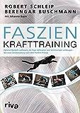 Faszien-Krafttraining: Optimal Muskeln aufbauen, die Figur definieren und Verletzungen vorbeugen –...