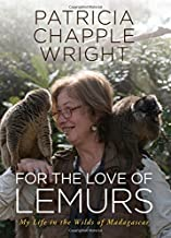 For the Love of Lemurs: My Life in the Wilds of Madagascar by Patricia Chapple Wright (2014-09-01)