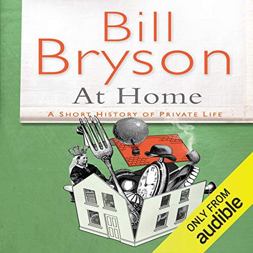 At Home: A Short History of Private Life                   De :                                                                                                                                 Bill Bryson                               Lu par :                                                                                                                                 Bill Bryson                      Durée : 16 h et 32 min     1 notation     Global 4,0
