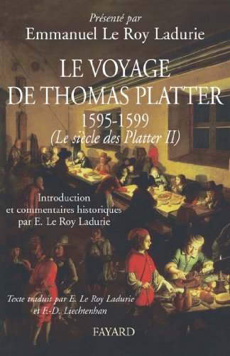 Le voyage de Thomas Platter 1595 - 1599 : Le siècle des Plater - tome II (Divers Histoire) (French Edition)