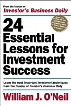 24 Essential Lessons for Investment Success: Learn the Most Important Investment Techniques from the Founder of Investor`s Business Daily