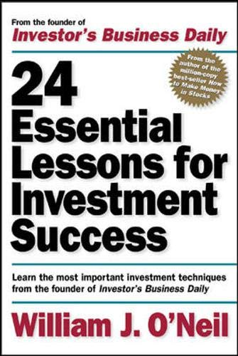 "24 Essential Lessons for Investment Success: Learn the Most Important Investment Techniques from the Founder of Investor\'s Business Daily: Learn the ... the Founder of ""Investor\'s Business Daily\"""