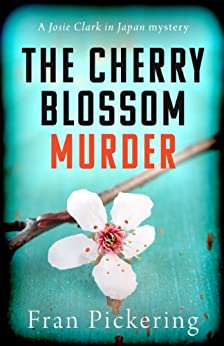 The Cherry Blossom Murder (Josie Clark in Japan mysteries Book 1) by [Fran Pickering]