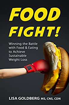 Food Fight: Winning the Battle with Food and Eating to Achieve Sustainable Weight Loss by [Lisa Goldberg]