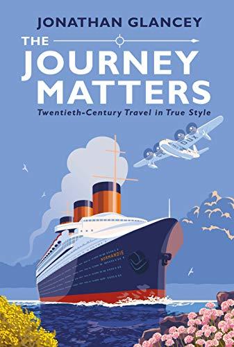 Glancey, J: Journey Matters: Twentieth-Century Travel in True Style